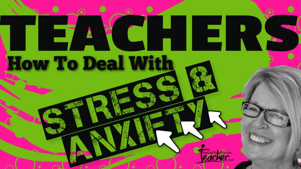 How To Deal With Teacher Stress and Anxiety