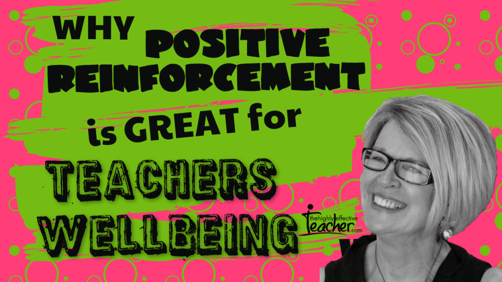 Why Positive Reinforcement of Students Great for Teachers Wellbeing