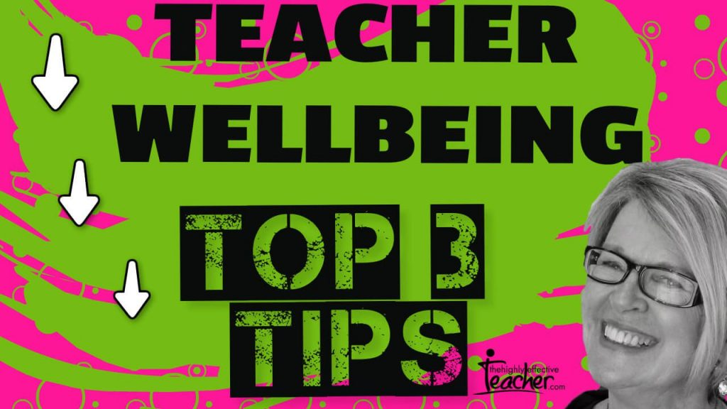 The Three Top Tips For Your (Teacher) Wellbeing