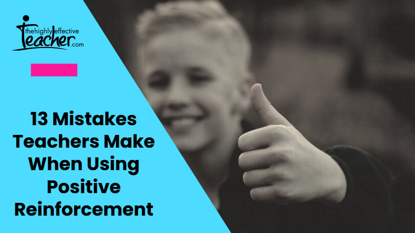 13 Mistakes Teachers Make When Using Positive Reinforcement
